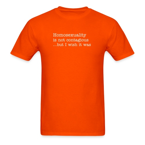 Homosexuality is not contagious ...but I wish it was - Men's T-Shirt