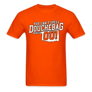 You Can't Spell Douchebag without OU -- OK State - Orange - Men's T-Shirt