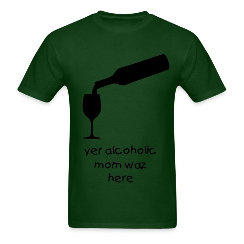 yer alcoholic mom - Men's T-Shirt