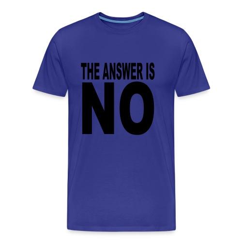 The answer is NO shirt - Men's Premium T-Shirt
