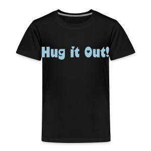 Hug It Out! - Toddler Premium T-Shirt