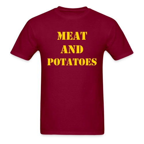 Meat and Potatoes - Men's T-Shirt