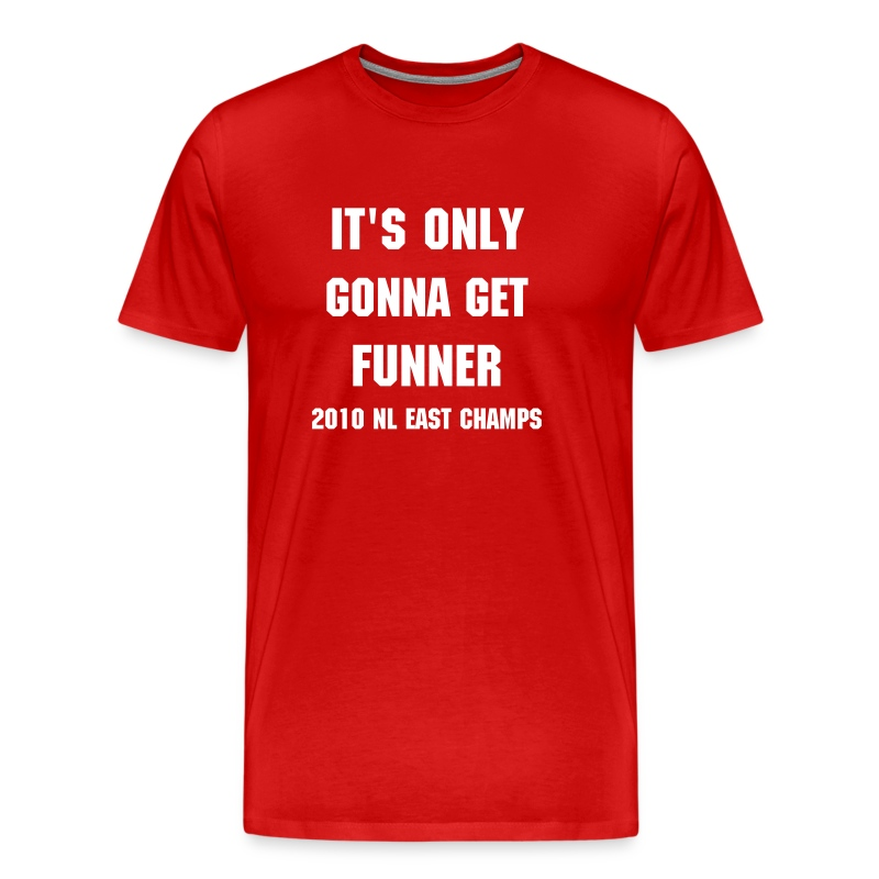 Only Gonna Get Funner- 2010 NL EAST CHAMPS - Men's Premium T-Shirt