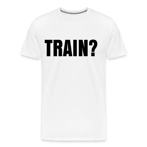 TRAIN? MEN'S T-Shirt - Men's Premium T-Shirt