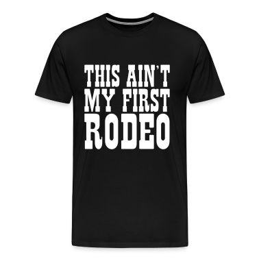 Black this aint my first rodeo T-Shirts