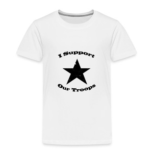 I Support Our Troops - Toddler Premium T-Shirt