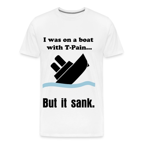 On a boat with T-Pain T-Shirt - Men's Premium T-Shirt