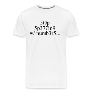 T-Shirts ~ Men's Premium T-Shirt ~ Stop Spelling With Numbers t shirt