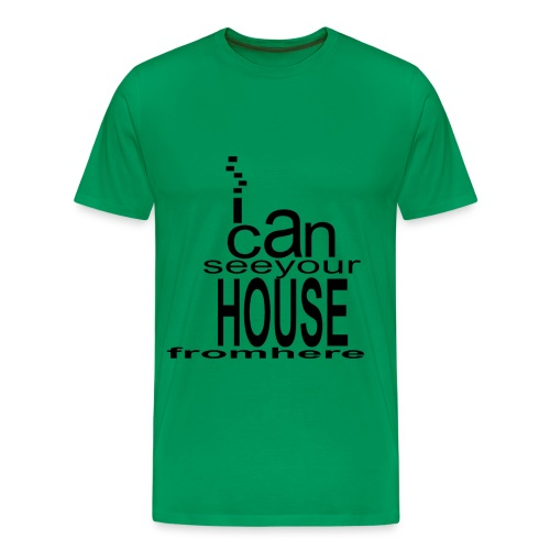 I Can See Your House From Here - Men's Premium T-Shirt
