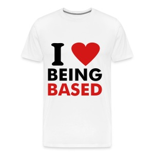 I LOVE BEING BASED - Men's Premium T-Shirt