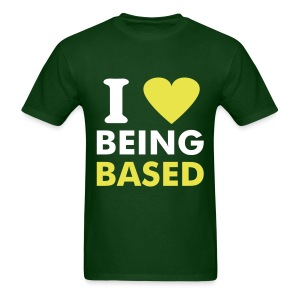 I LOVE BEING BASED - Men's T-Shirt
