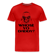 T-Shirts ~ Men's Premium T-Shirt ~ Whose Your Daddy