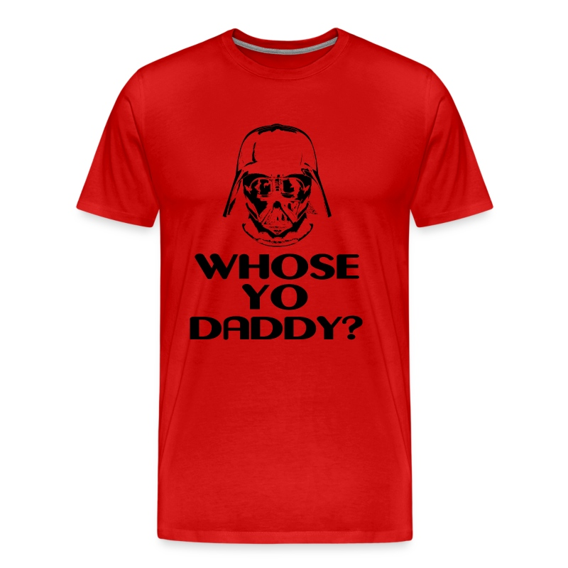 Whose Your Daddy - Men's Premium T-Shirt