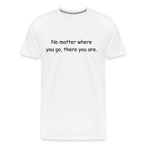 No matter where you go, there you are. - 3XL - Men's Premium T-Shirt