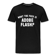 T-Shirts ~ Men's Premium T-Shirt ~ What The Fuck Is Adobe Flash?