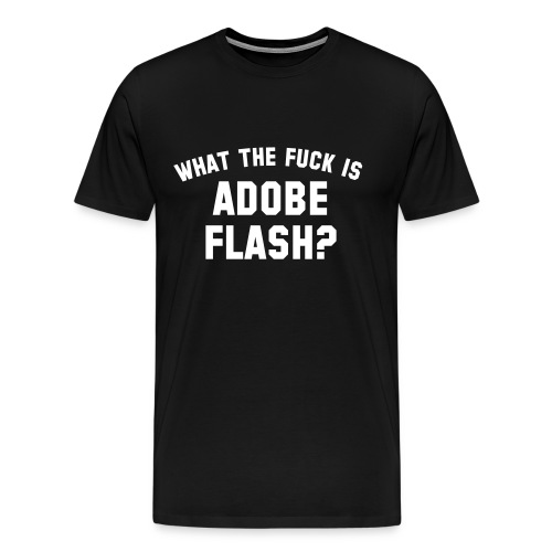 What The Fuck Is Adobe Flash? - Men's Premium T-Shirt