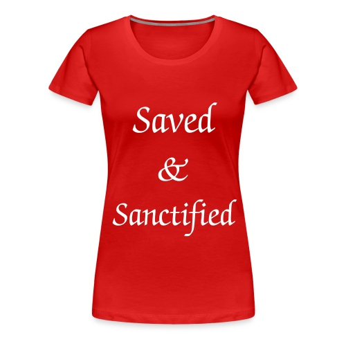 Saved & Sanctified W - Women's Premium T-Shirt