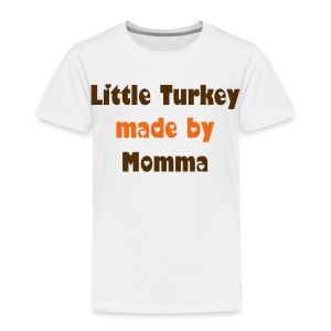 Little Turkey made by Momma - Toddler Premium T-Shirt