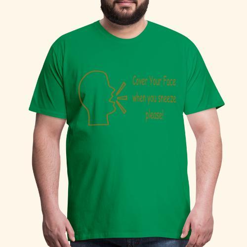 Cover your face when you sneeze please - Men's Premium T-Shirt