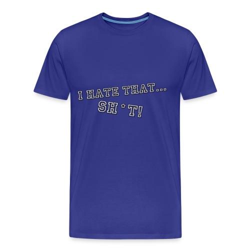 I Hate That shit - Men's Premium T-Shirt