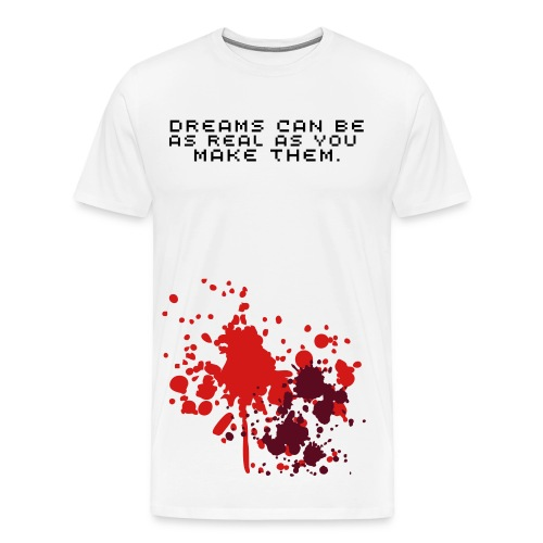 Dreams can be as real as you make them. - Men's Premium T-Shirt