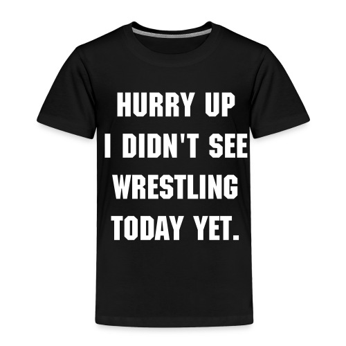 Didn't see wrestling - Toddler Premium T-Shirt