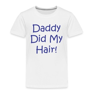 Daddy Did My Hair - White - TodT - Toddler Premium T-Shirt