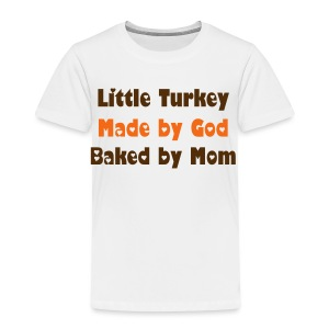 Little Turkey Made by God, Baked by Mom - Toddler Premium T-Shirt