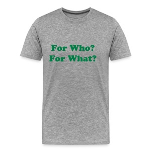 For Who? For What? - Men's Premium T-Shirt