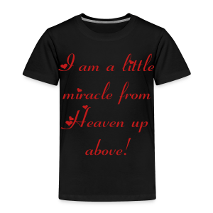 I am a little miracle from Heaven up above - Toddler Premium T-Shirt