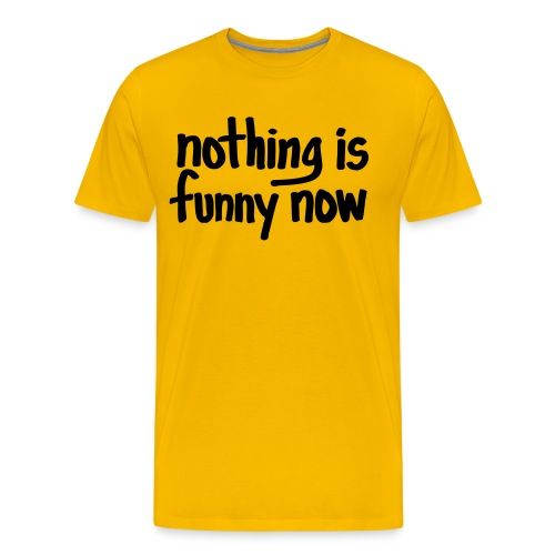 Nothing Is Funny Now - Men's Premium T-Shirt