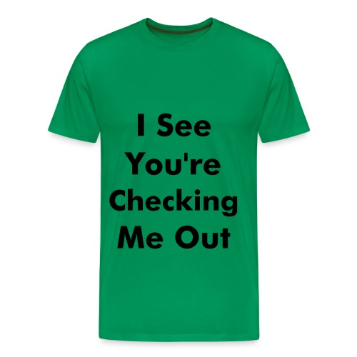 I See You're Checking Me Out - Men's Premium T-Shirt