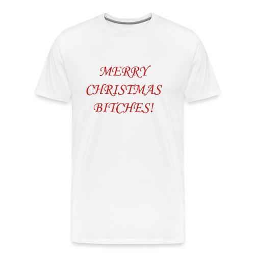 Merry Christmas Bitches! (Men) - Men's Premium T-Shirt