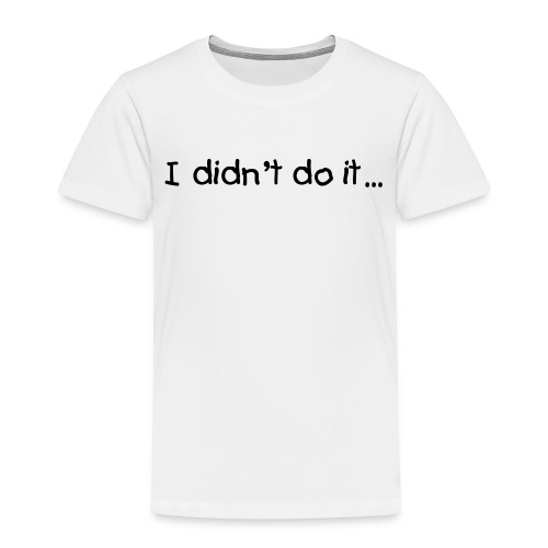 I Didn't Do It Toddler's T-shirt - Toddler Premium T-Shirt
