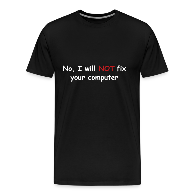 No, I will not fix your computer 3XL - Men's Premium T-Shirt