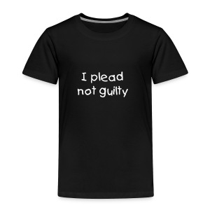 Toddler -I plead not guilty - Toddler Premium T-Shirt