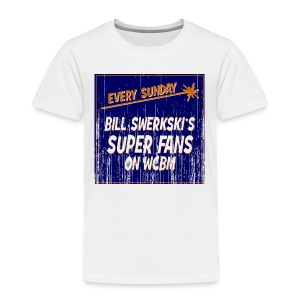 Bill Swerkski's Superfans on WCBM Toddler T-Shirt - Toddler Premium T-Shirt