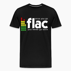Flac - Once you go Flac, You never go back.