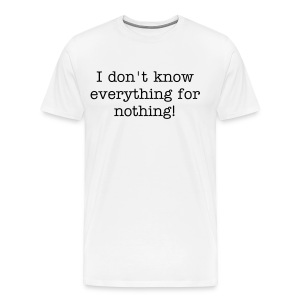 T-shirt I don't know everything for nothing! - Uncomfortable Tees - Men's Premium T-Shirt