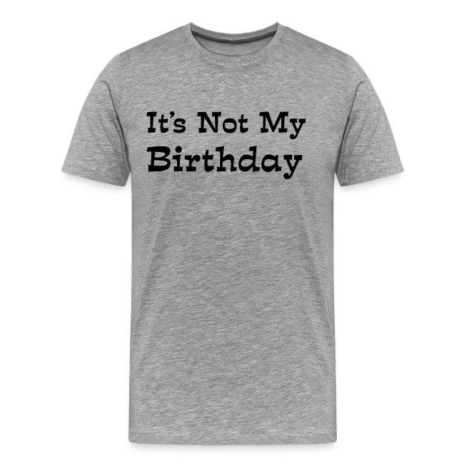 Mens Premium T Shirt 2603 Its Not My Birthday