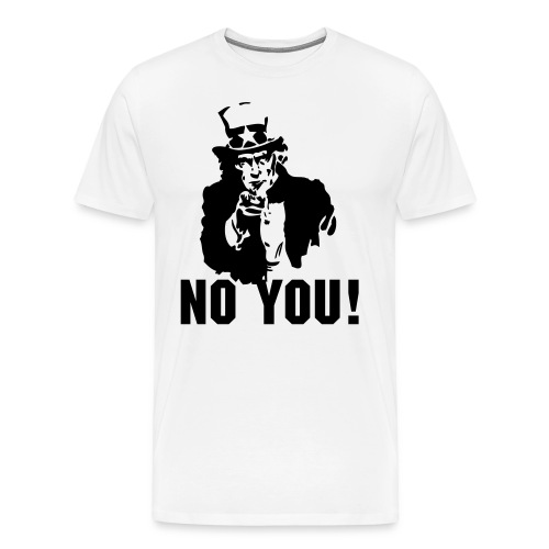 NO YOU! T-Shirt - Men's Premium T-Shirt