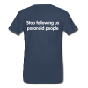 Stop following us paranoid people - Men's Premium T-Shirt