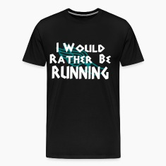 rather be running T-Shirts