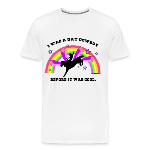 I Was a Gay Cowboy Before It Was Cool T-Shirt (XXL Tee) - Men's Premium T-Shirt