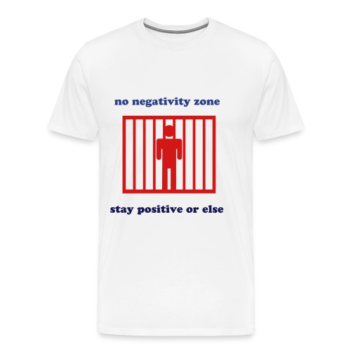 No Negativity Zone Tee - Stay Positive Or Else - Men's Premium T-Shirt