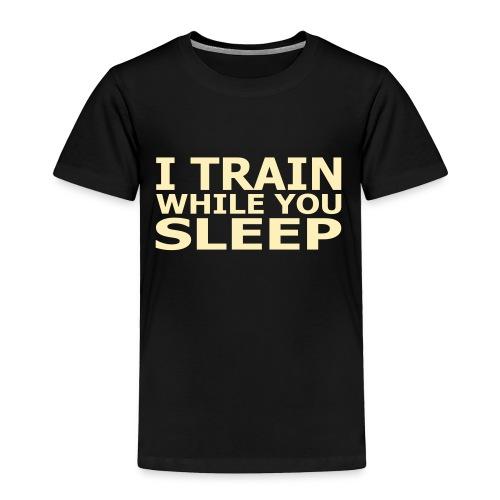 I Train While You Sleep Toddler T-Shirt - Toddler Premium T-Shirt
