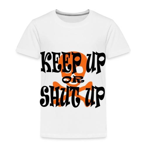Keep Up or Shut Up Toddler T-Shirt - Toddler Premium T-Shirt