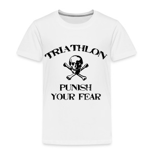 Triathlon - Punish Your Fear Toddler T-Shirt - Toddler Premium T-Shirt