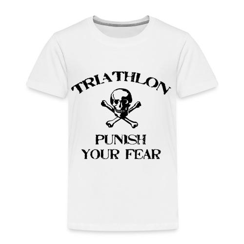 Triathlon - Punish Your Fear Toddler T-Shirt - Toddler Premium T-Shirt