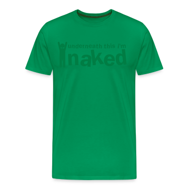 underneath this i'm naked man T-Shirts